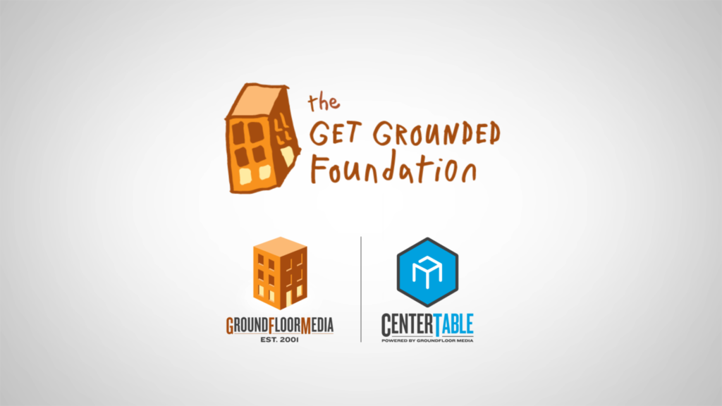 GroundFloor Media & CenterTable's Get Grounded Foundation