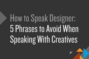 How to speak designer: 5 phrases to avoid when speaking with creatives | By Ben Hock at Centertable